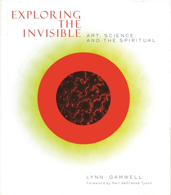 Exploring the Invisible: Art, Science, and the Spiritual - Gamwell, Lynn, and Tyson, Neil Degrasse (Foreword by)