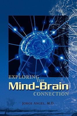 Exploring the Mind-Brain Connection - Angel, Jorge M D