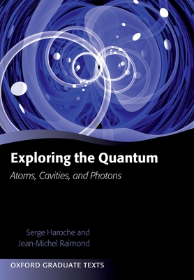 Exploring the Quantum: Atoms, Cavities, and Photons - Haroche, Serge, and Raimond, Jean-Michel