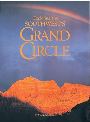 Exploring the Southwest's Grand Circle - Schlanz, Mark A