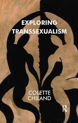 Exploring Transsexualism - Chiland, Colette, Dr.