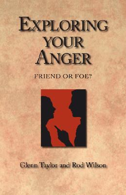 Exploring Your Anger: Friend or Foe? - Taylor, Glenn, and Wilson, Rod