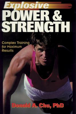 Explosive Power & Strength: Complex Training for Maximum Results - Chu, Donald A, Dr.