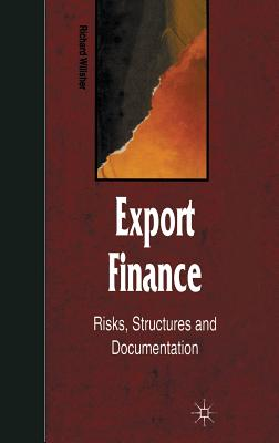 Export Finance: Risks, Structures and Documentation - Willsher, Richard