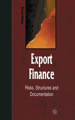 Export Finance: Risks, Structures, and Documentation - Willsher, Richard