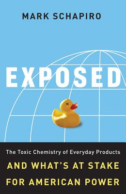 Exposed: The Toxic Chemistry of Everyday Products and What's at Stake for American Power - Schapiro, Mark