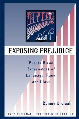 Exposing Prejudice: Puerto Rican Experiences of Language, Race, and Class - Urciuoli, Bonnie