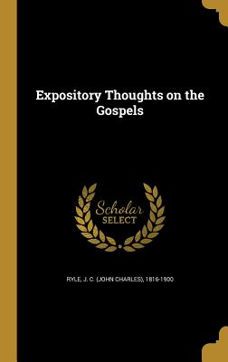 Expository Thoughts on the Gospels - Ryle, J C (John Charles) 1816-1900 (Creator)