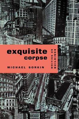 Exquisite Corpse: Writings on Buildings - Sorkin, Michael