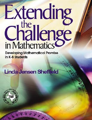 Extending the Challenge in Mathematics: Developing Mathematical Promise in K-8 Students - Sheffield, Linda Jensen