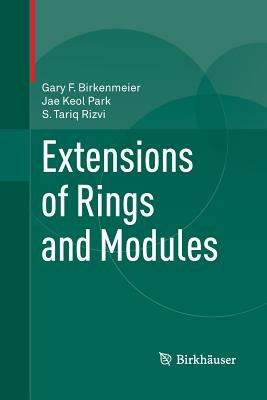 Extensions of Rings and Modules - Birkenmeier, Gary F, and Park, Jae Keol, and Rizvi, S Tariq