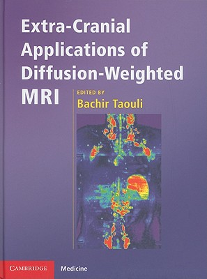 Extra-Cranial Applications of Diffusion-Weighted MRI - Taouli, Bachir (Editor)