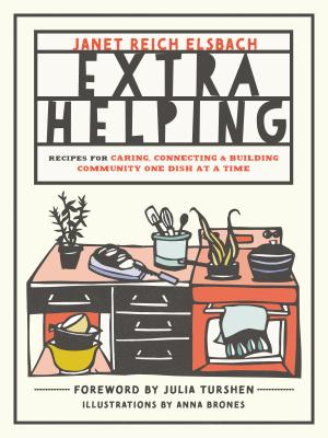 Extra Helping: Recipes for Caring, Connecting, and Building Community One Dish at a Time - Elsbach, Janet Reich, and Turshen, Julia (Foreword by)