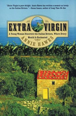 Extra Virgin: A Young Woman Discovers the Italian Riviera, Where Every Month Is Enchanted - Hawes, Annie