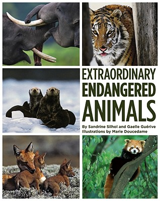 Extraordinary Endangered Animals - Silhol, Sandrine, and Guerive, Gaelle