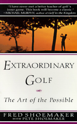 Extraordinary Golf: The Art of the Possible - Shoemaker, Fred, and Shoemaker, Pete