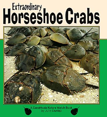 Extraordinary Horseshoe Crabs - Dunlap, Julie
