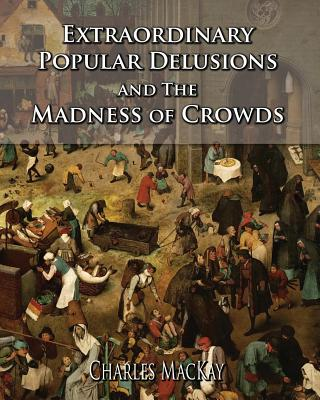 Extraordinary Popular Delusions and the Madness of Crowds - MacKay, Charles