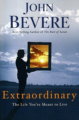 Extraordinary: The Life You're Meant to Live - Bevere, John