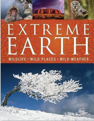 Extreme Earth: Wildlife, Wild Places, Wild Weather - Coenraads, Robert, and Burnie, David, and Challoner, Jack