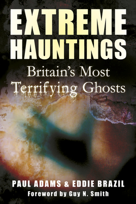 Extreme Hauntings: Britain's Most Terrifying Ghosts - Adams, Paul, and Brazil, Eddie