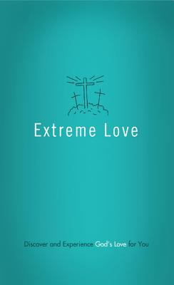 Extreme Love: Discover and Experience God's Love for You - Barbour Publishing, Inc (Creator)