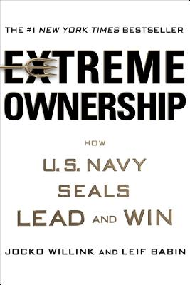 Extreme Ownership: How U.S. Navy Seals Lead and Win - Willink, Jocko, and Babin, Leif