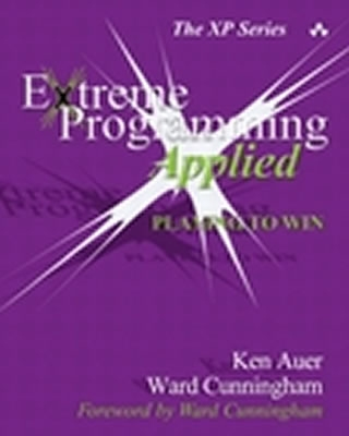 Extreme Programming Applied: Playing to Win - Auer, Ken, and Miller, Roy, and Cunningham, Ward (Foreword by)