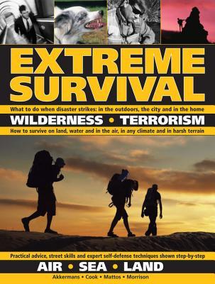 Extreme Survival: Wilderness, Terrorism, Air, Sea, Land - Morrison, Bob, and Mattos, Bill, and Akkermans, Antonio