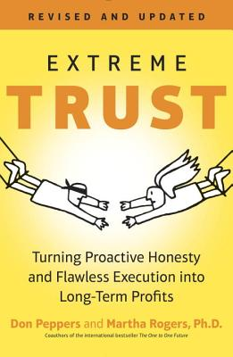 Extreme Trust: Turning Proactive Honesty and Flawless Execution into Long-Term Profits - Peppers, Don