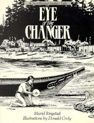 Eye of the Changer: A Northwest Indian Tale - Ringstad, Muriel, and Holm, Bill (Designer), and Holm, Bill (Designer)