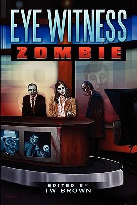 Eye Witness: Zombie - Brown, T W (Editor)