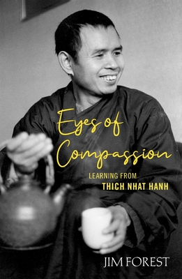 Eyes of Compassion: Living with Thich Nhat Hanh - Forest, Jim