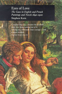 Eyes of Love: The Gaze in English and French Paintings and Novels 1840-1900 - Kern, Stephen