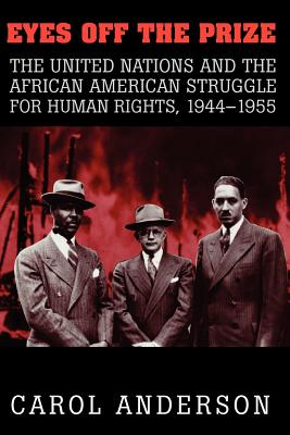 Eyes Off the Prize: The United Nations and the African American Struggle for Human Rights, 1944 1955 - Anderson, Carol, Med