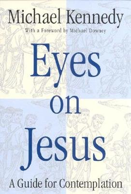 Eyes on Jesus: A Guide for Contemplation - Kennedy, Michael