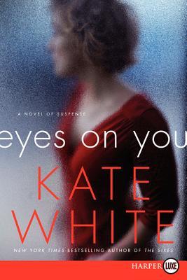 Eyes on You: A Novel of Suspense - White, Kate