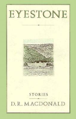 Eyestone: Stories - MacDonald, D R, LL.