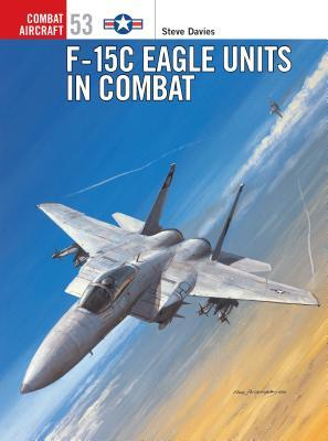 F-15c Eagle Units in Combat - Davies, Steve