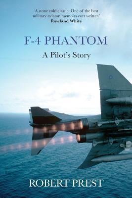 F-4 Phantom: A Pilot's Story - Prest, Robert