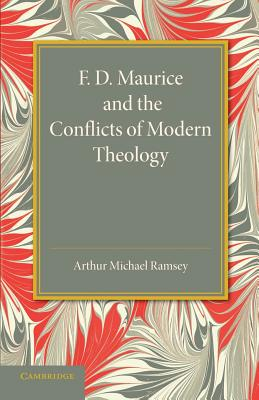 F. D. Maurice and the Conflicts of Modern Theology: The Maurice Lectures, 1948 - Ramsey, Arthur Michael