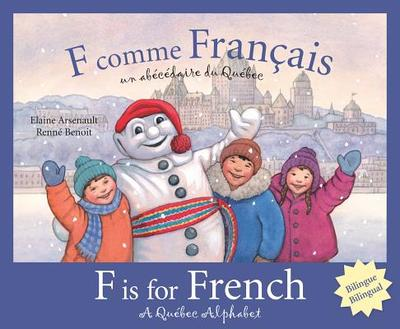 F Is for French: A Quebec Alphabet - Arsenault, Elaine, and Benoit, Renne (Illustrator)