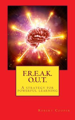 F. R. E. A. K. O. U. T.: A Strategy for Powerful Learning - Cooper, Robert