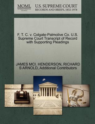 F. T. C. V. Colgate-Palmolive Co. U.S. Supreme Court Transcript of Record with Supporting Pleadings - Henderson, James MCI, and Arnold, Richard S, and Additional Contributors