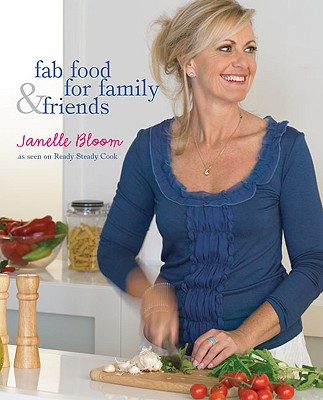 Fab Food for Family & Friends - Bloom, Janelle