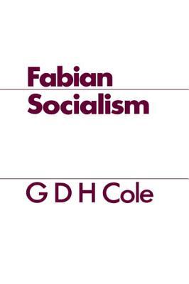 Fabian Socialism - Cole, G. D. H.