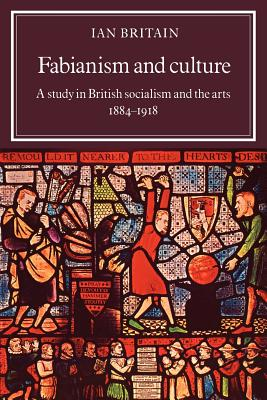 Fabianism and Culture: A Study in British Socialism and the Arts C1884 1918 - Britain, Ian