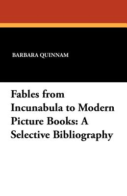 Fables from Incunabula to Modern Picture Books: A Selective Bibliography - Quinnam, Barbara (Editor), and Haviland, Virginia (Foreword by)