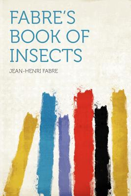 Fabre's Book of Insects - Fabre, Jean-Henri (Creator)