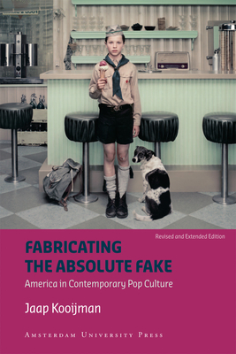 Fabricating the Absolute Fake - Revised Edition: America in Contemporary Pop Culture - Kooijman, Jaap